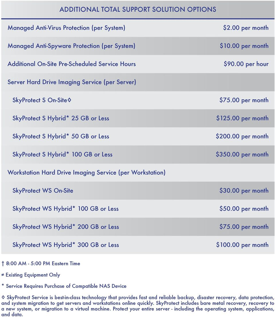 00 per month SkyProtect S Hybrid* 25 GB or Less $125.00 per month SkyProtect S Hybrid* 50 GB or Less $200.00 per month SkyProtect S Hybrid* 100 GB or Less $350.