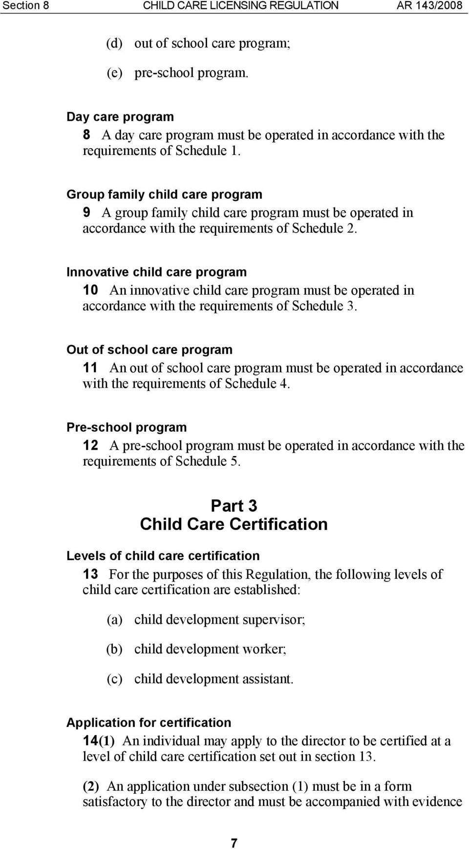 Group family child care program 9 A group family child care program must be operated in accordance with the requirements of Schedule 2.