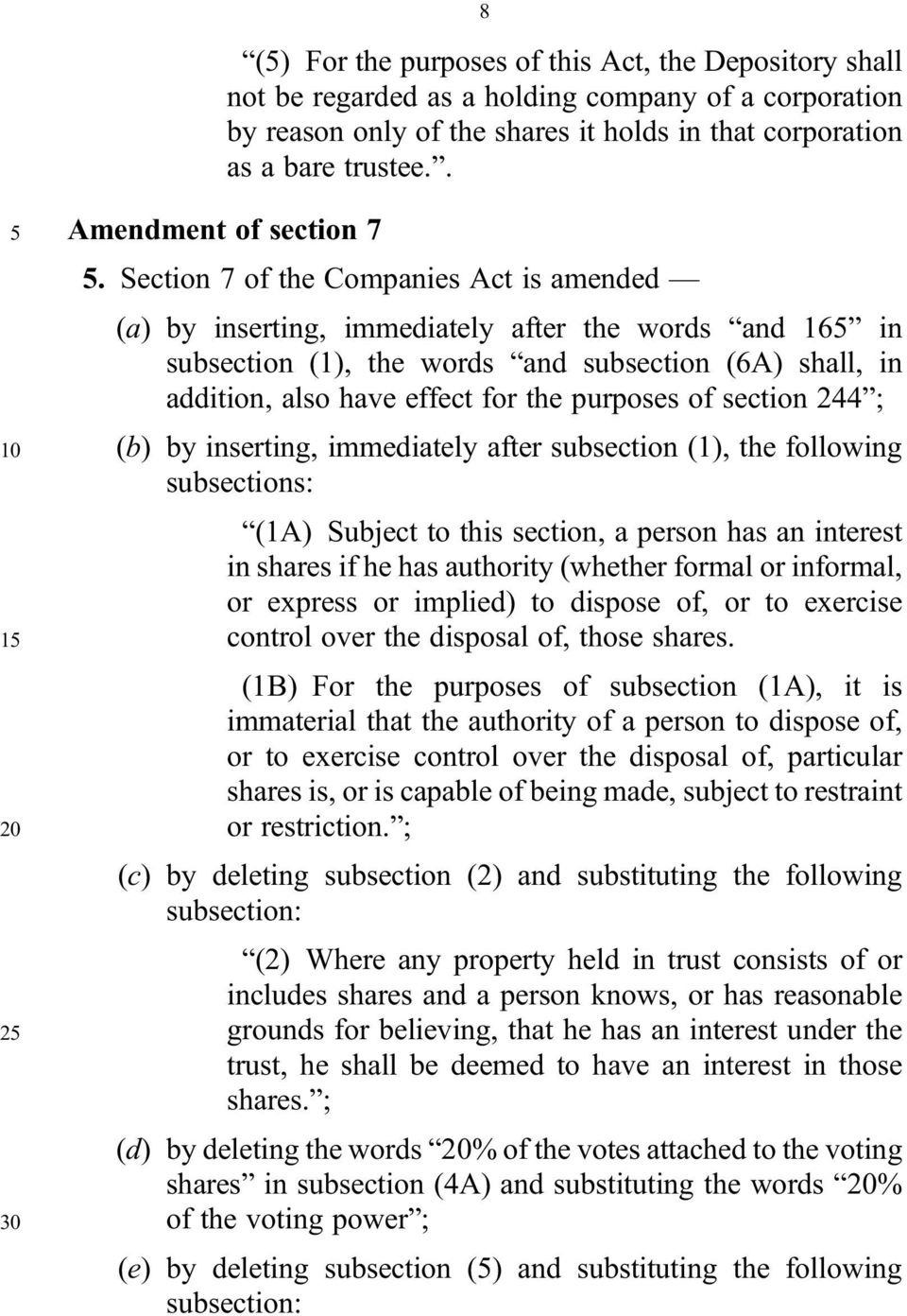 Section 7 of the Companies Act is amended (a) by inserting, immediately after the words and 165 in subsection (1), the words and subsection (6A) shall, in addition, also have effect for the purposes