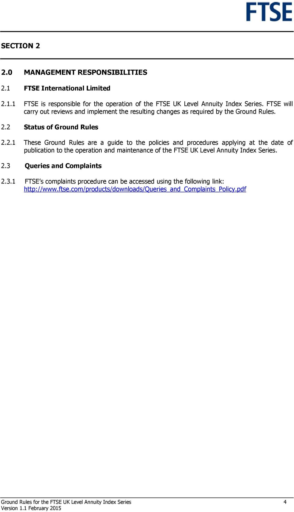 2 Status of Ground Rules 2.2.1 These Ground Rules are a guide to the policies and procedures applying at the date of publication to the operation and maintenance of the FTSE
