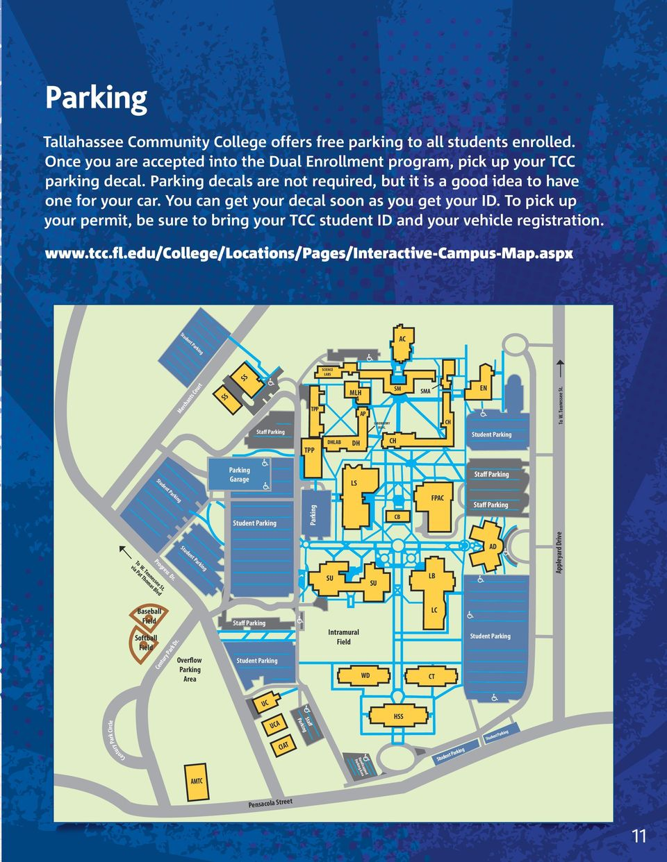 To pick up your permit, be sure to bring your TCC student ID and your vehicle registration. www.tcc.fl.edu/college/locations/pages/interactive-campus-map.aspx Student Parking AC To W. Tennessee St.