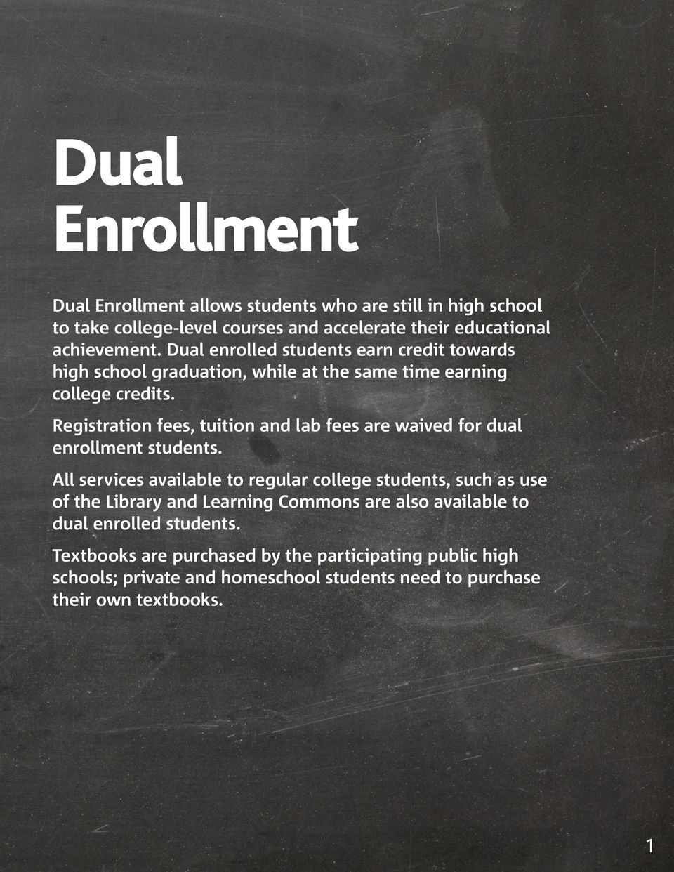 Registration fees, tuition and lab fees are waived for dual enrollment students.