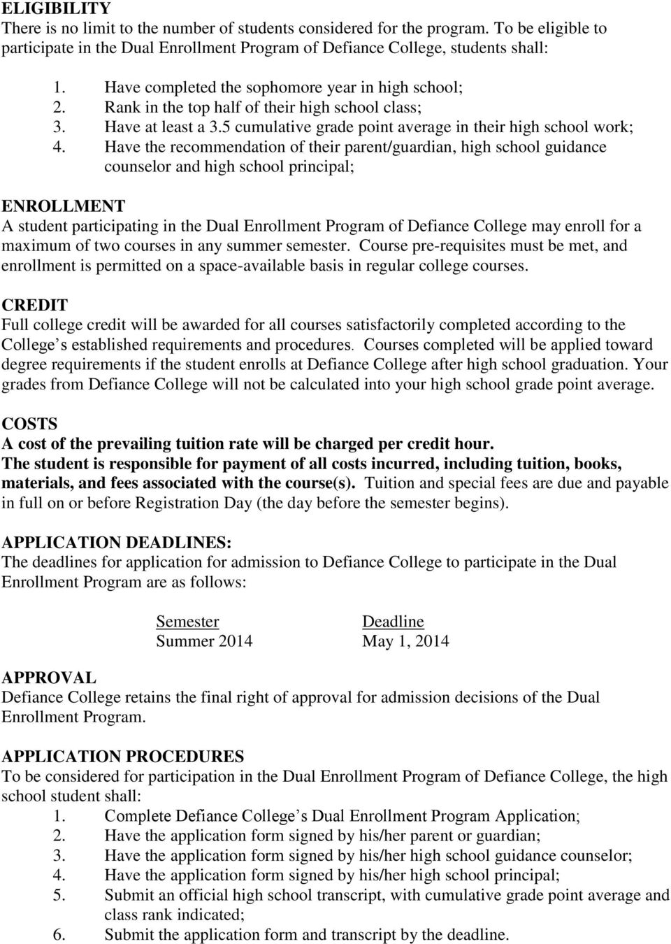 Have the recommendation of their parent/guardian, high school guidance counselor and high school principal; ENROLLMENT A student participating in the Dual Enrollment Program of Defiance College may