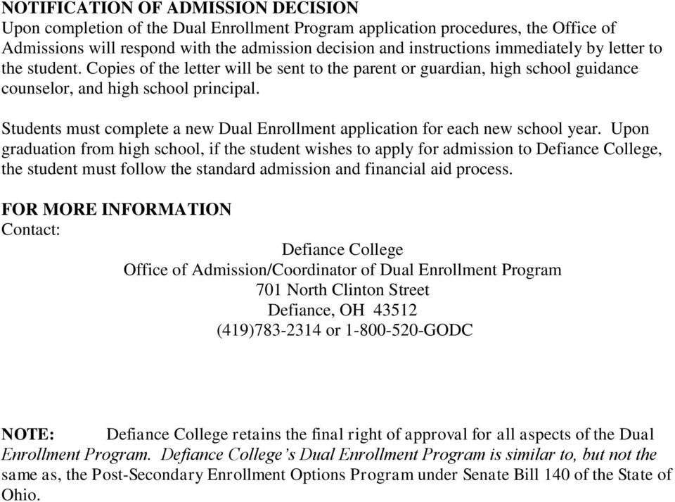 Students must complete a new Dual Enrollment application for each new school year.