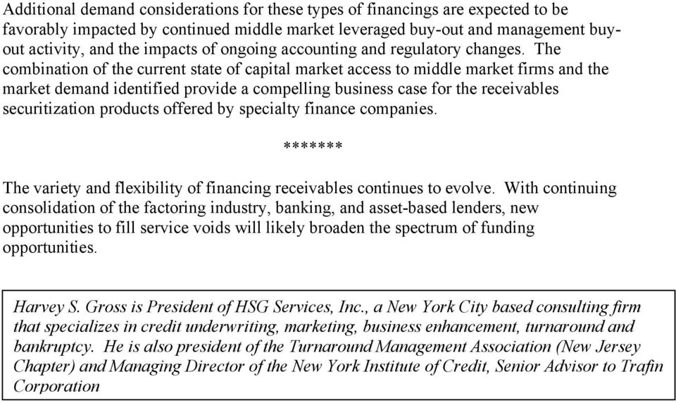 The combination of the current state of capital market access to middle market firms and the market demand identified provide a compelling business case for the receivables securitization products