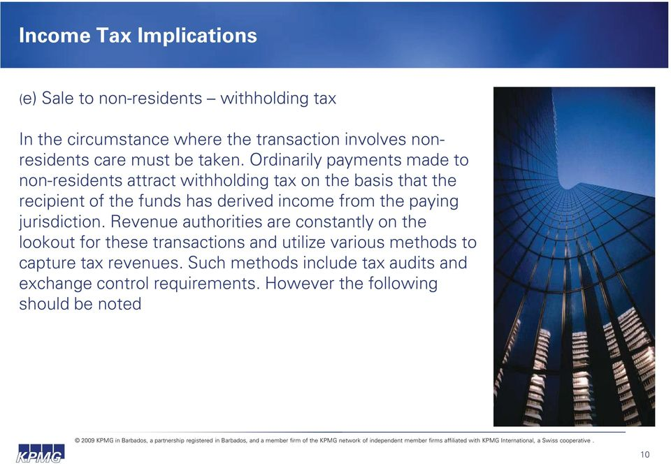 Ordinarily payments made to non-residents attract withholding tax on the basis that the recipient of the funds has derived income from