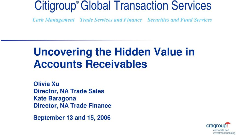 Hidden Value in Accounts Receivables Olivia Xu Director, NA Trade
