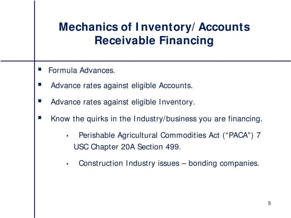 Know the quirks in the Industry/business you are financing.