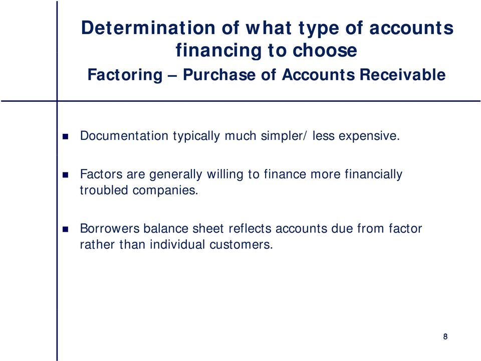 Factors are generally willing to finance more financially troubled companies.