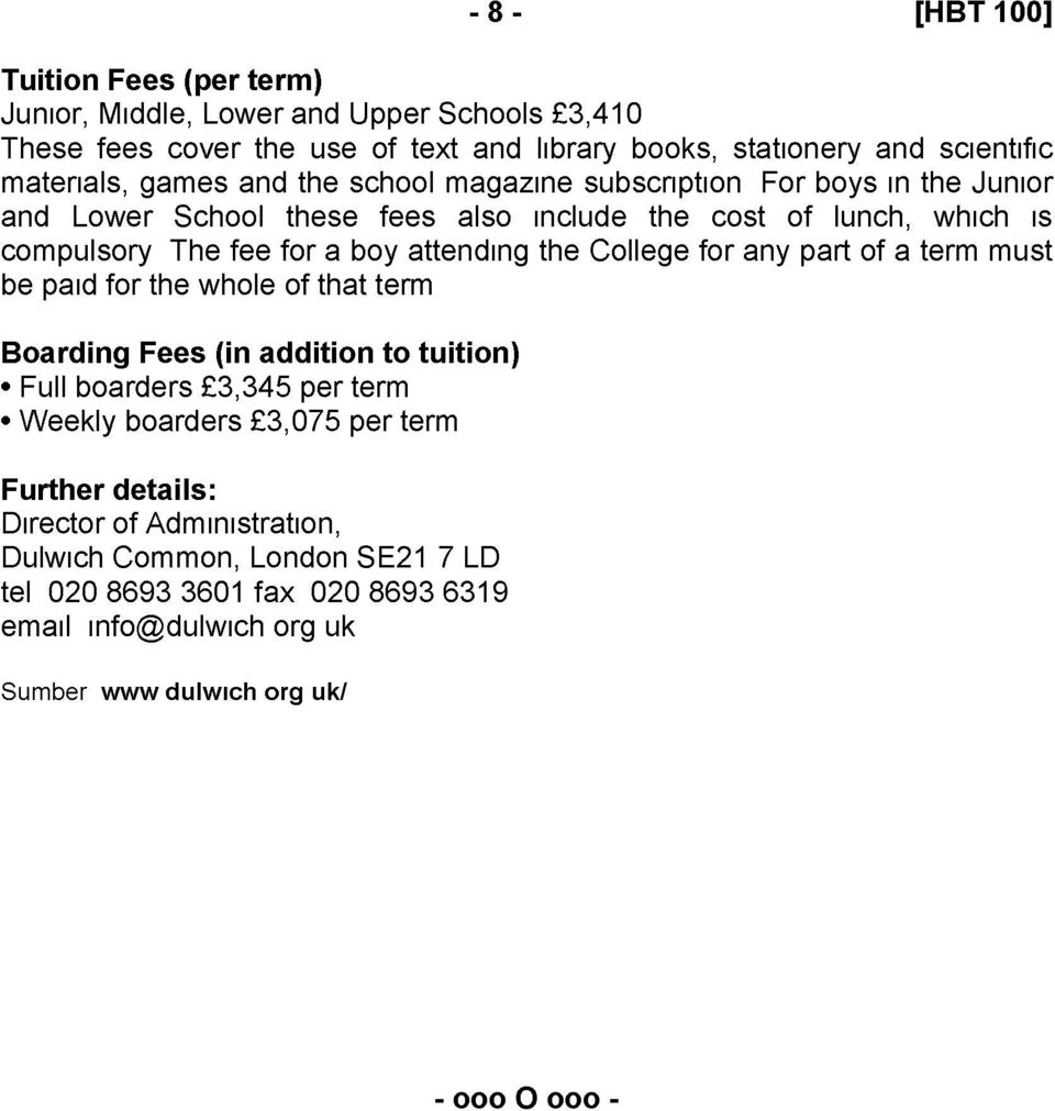 boy attending the College for any part of a term must be paid for the whole of that term Boarding Fees (in addition to tuition) Full boarders 3,345 per term Weekly
