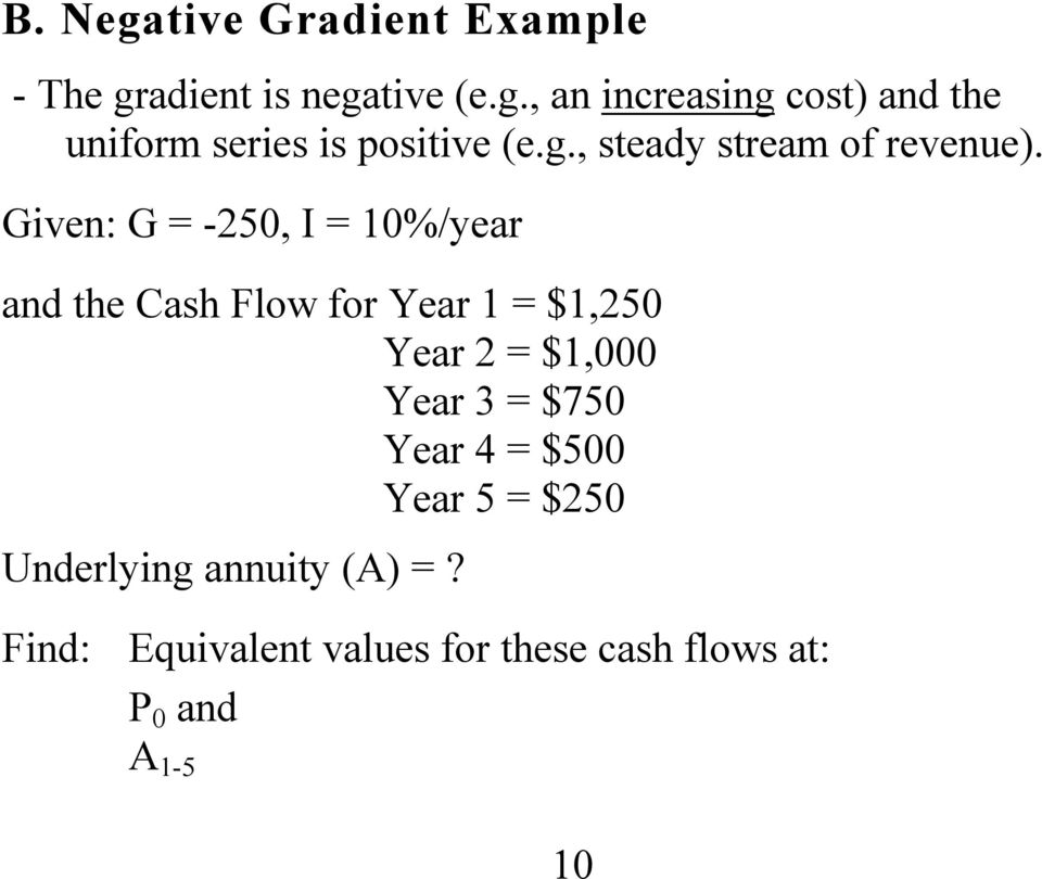 Given: G = -250, I = 10%/year and the Cash Flow for Year 1 = $1,250 Year 2 = $1,000 Year 3 =