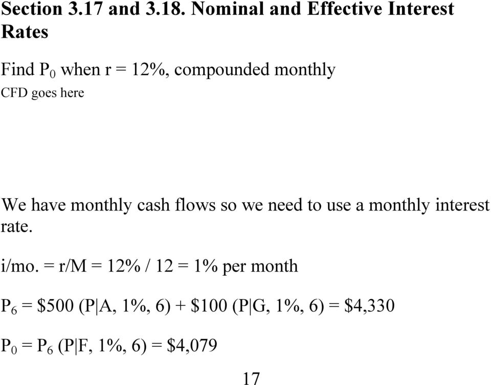 monthly CFD goes here We have monthly cash flows so we need to use a monthly