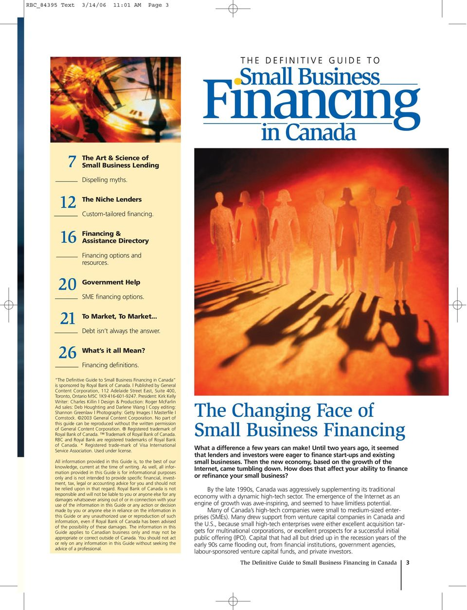 .. Debt isn t always the answer. What s it all Mean? Financing definitions. The Definitive Guide to Small Business Financing in Canada is sponsored by Royal Bank of Canada.