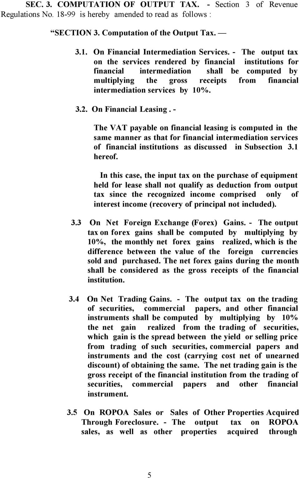 On Financial Leasing. - The VAT payable on financial leasing is computed in the same manner as that for financial intermediation services of financial institutions as discussed in Subsection 3.