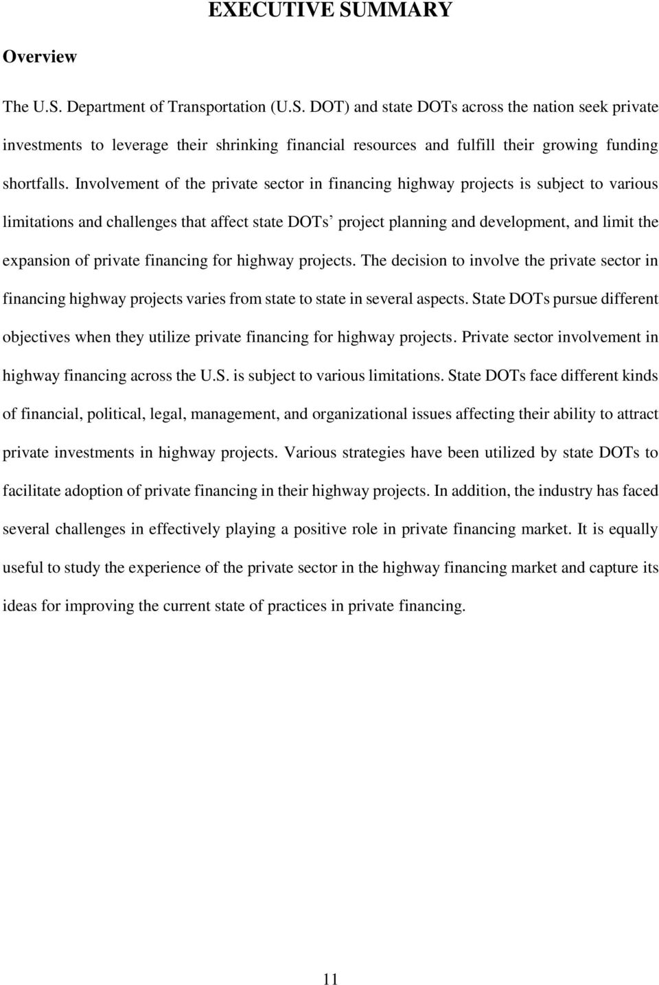 private financing for highway projects. The decision to involve the private sector in financing highway projects varies from state to state in several aspects.