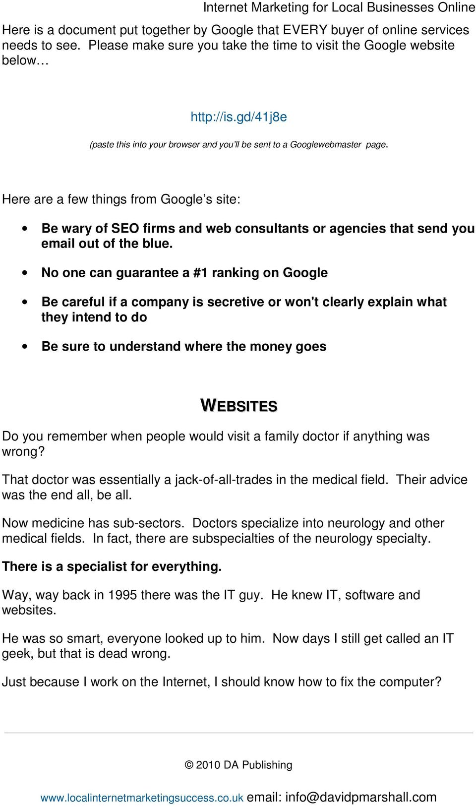Here are a few things from Google s site: Be wary of SEO firms and web consultants or agencies that send you email out of the blue.