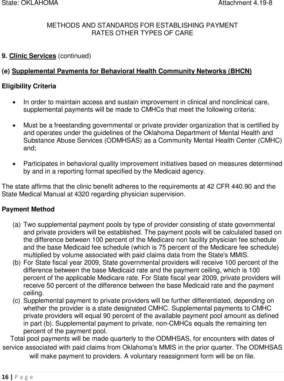 nonclinical care, supplemental payments will be made to CMHCs that meet the following criteria: Must be a freestanding governmental or private provider organization that is certified by and operates