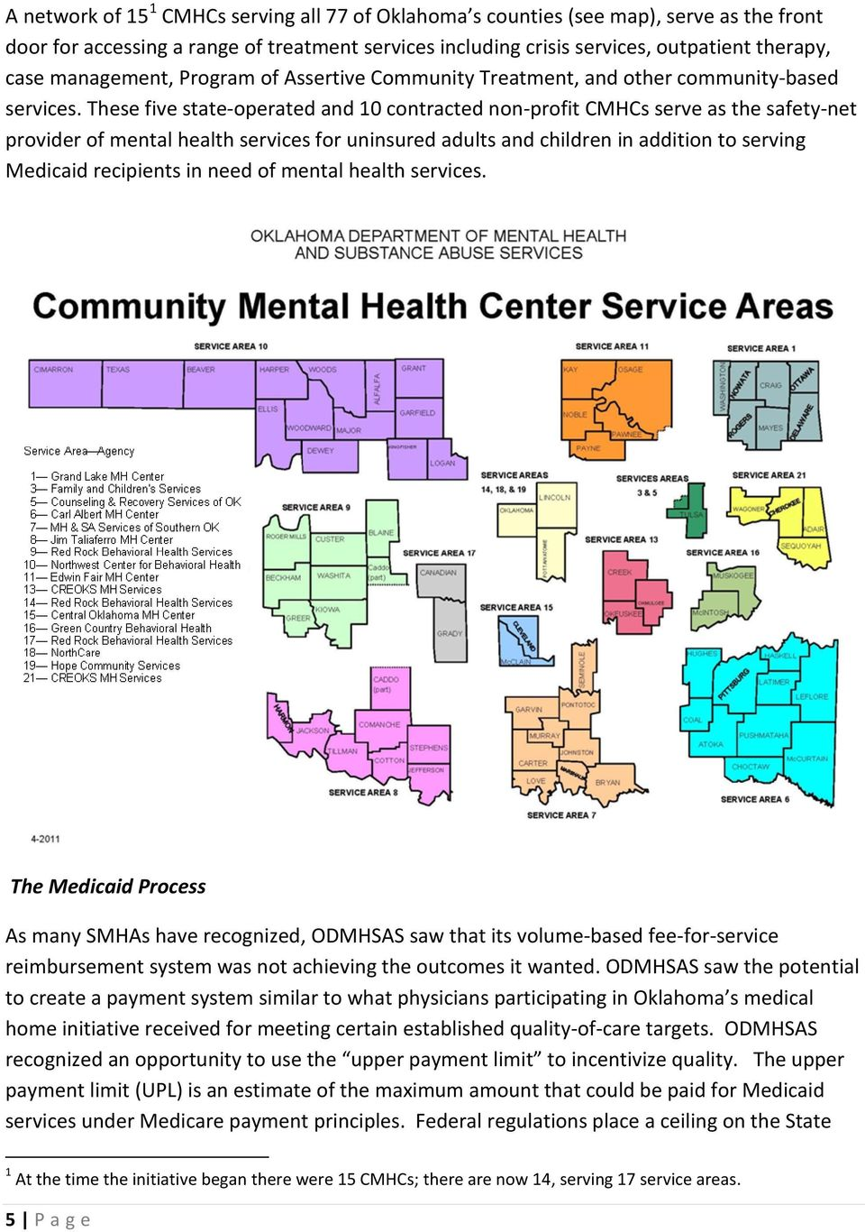These five state-operated and 10 contracted non-profit CMHCs serve as the safety-net provider of mental health services for uninsured adults and children in addition to serving Medicaid recipients in