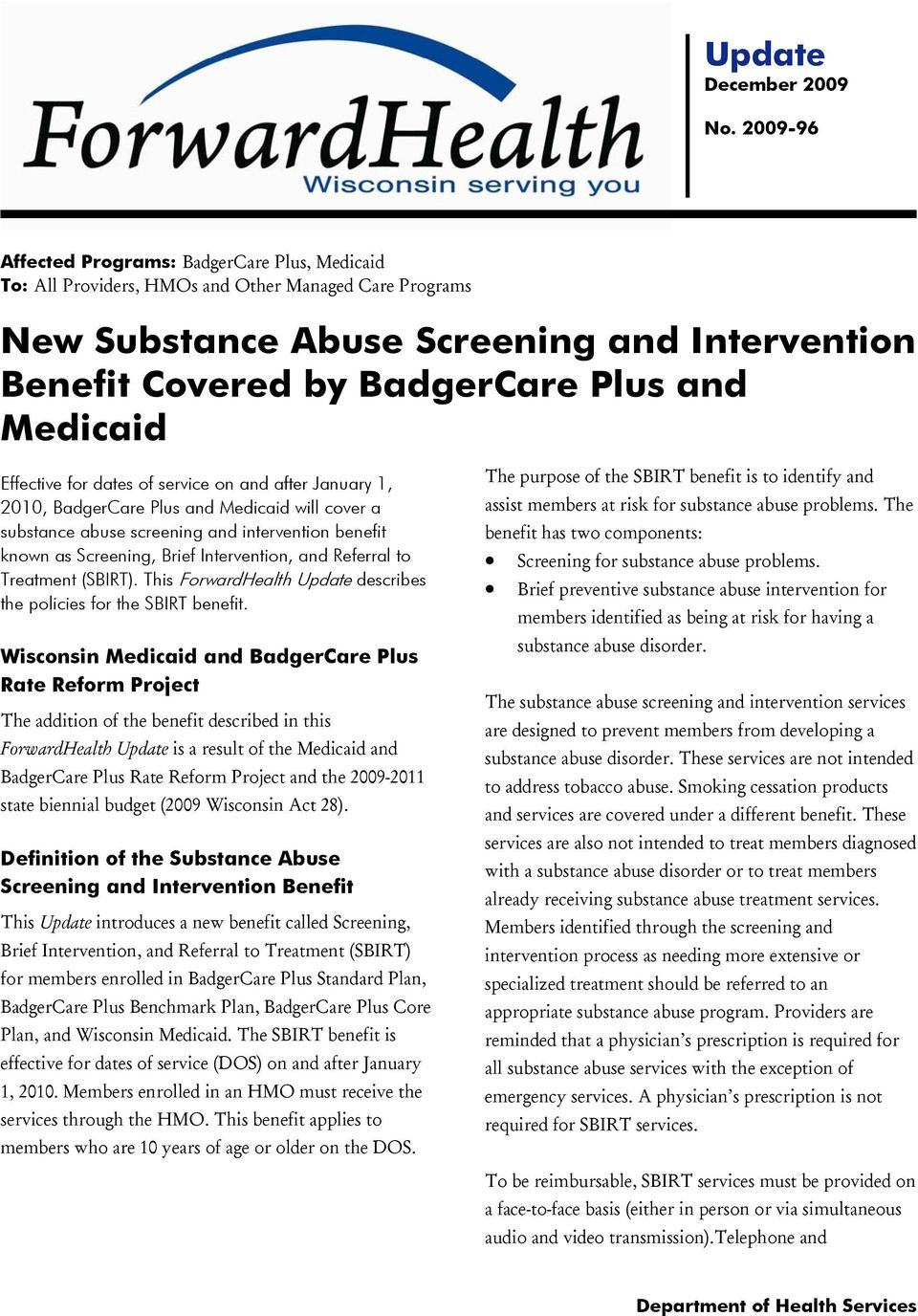 Medicaid Effective for dates of service on and after January 1, 2010, BadgerCare Plus and Medicaid will cover a substance abuse screening and intervention benefit known as Screening, Brief