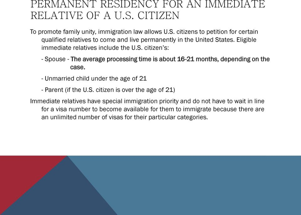 - Unmarried child under the age of 21 - Parent (if the U.S.