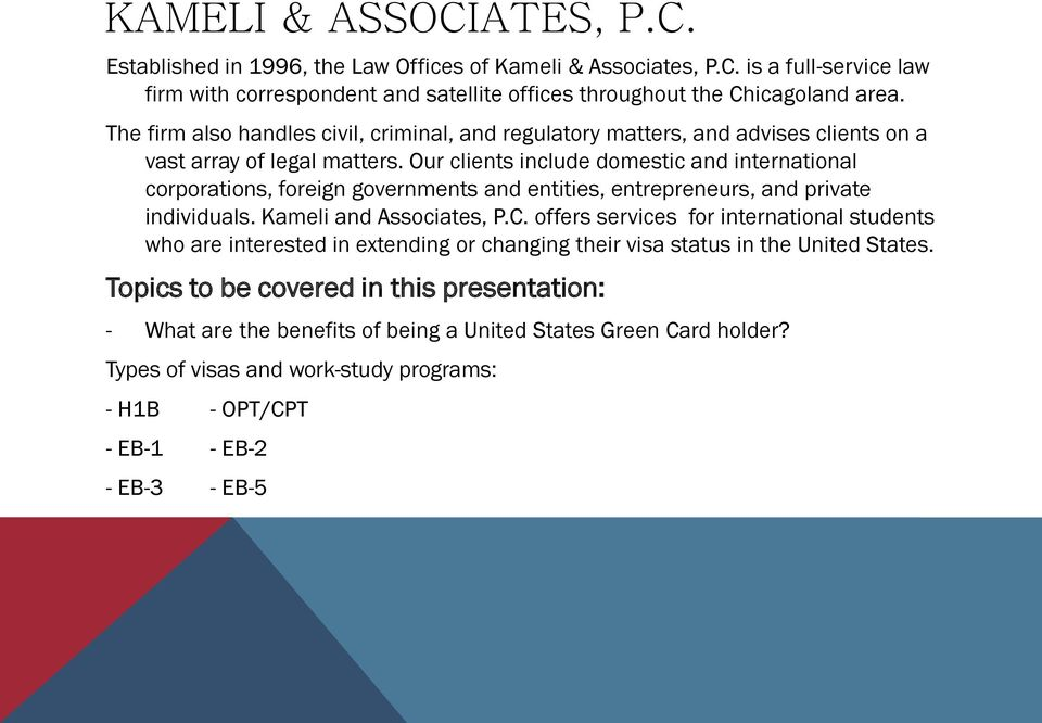 Our clients include domestic and international corporations, foreign governments and entities, entrepreneurs, and private individuals. Kameli and Associates, P.C.