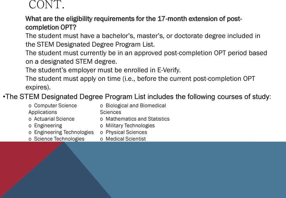 The student must currently be in an approved post-completion OPT period based on a designated STEM degree. The student s employer must be enrolled in E-Verify. The student must apply on time (i.e., before the current post-completion OPT expires).