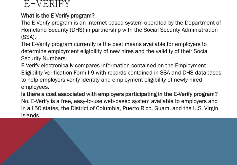 The E-Verify program currently is the best means available for employers to determine employment eligibility of new hires and the validity of their Social Security Numbers.