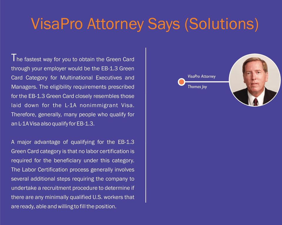 Therefore, generally, many people who qualify for an L-1A Visa also qualify for EB-1.3. VisaPro Attorney Thomas Joy A major advantage of qualifying for the EB-1.