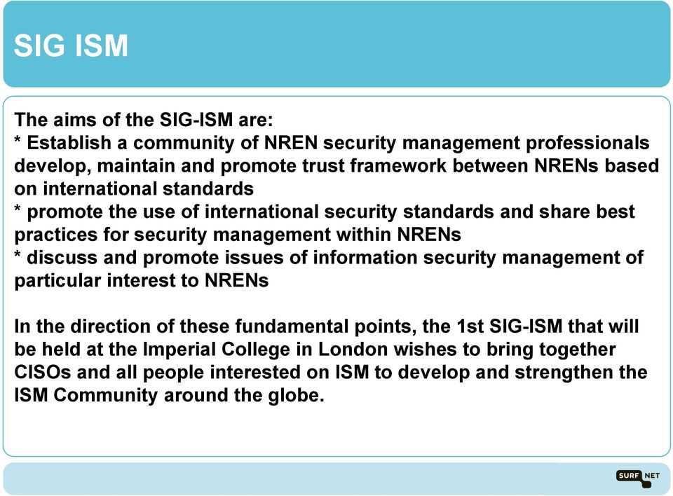 discuss and promote issues of information security management of particular interest to NRENs In the direction of these fundamental points, the 1st SIG-ISM that