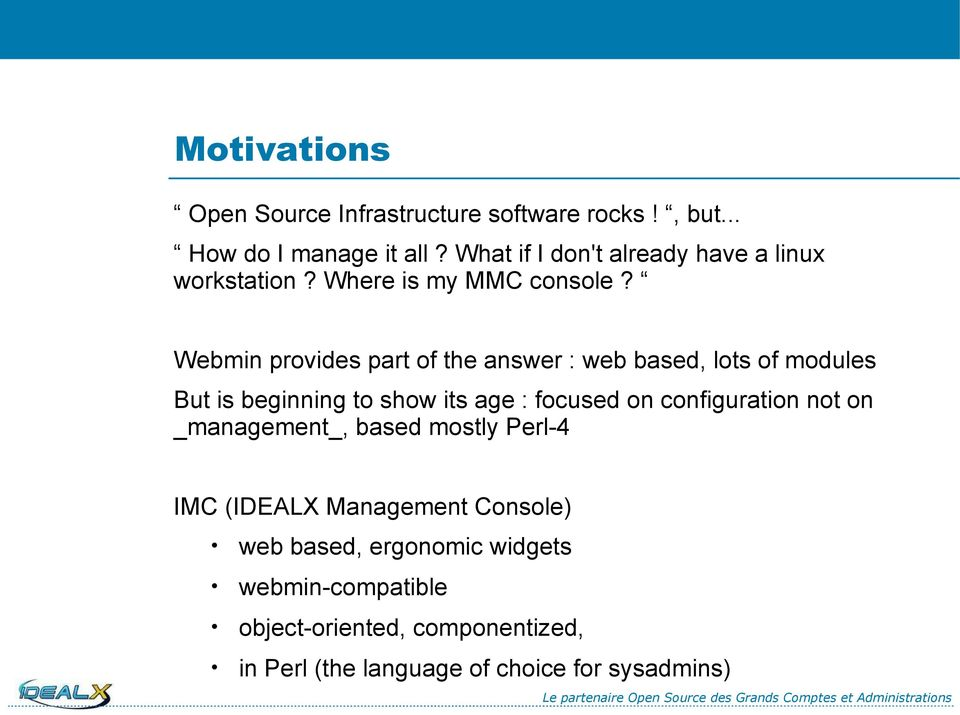 Webmin provides part of the answer : web based, lots of modules But is beginning to show its age : focused on