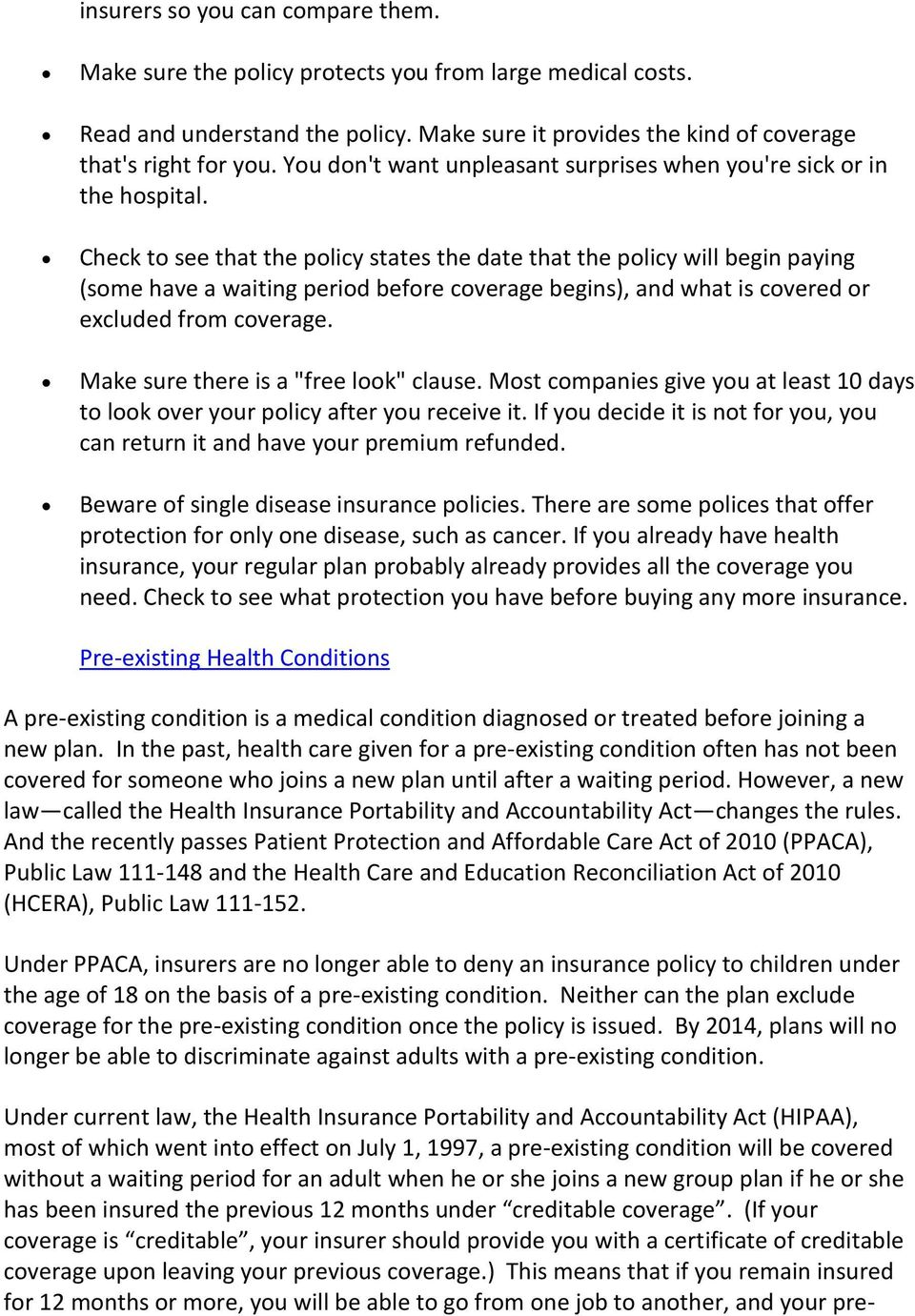 Check to see that the policy states the date that the policy will begin paying (some have a waiting period before coverage begins), and what is covered or excluded from coverage.