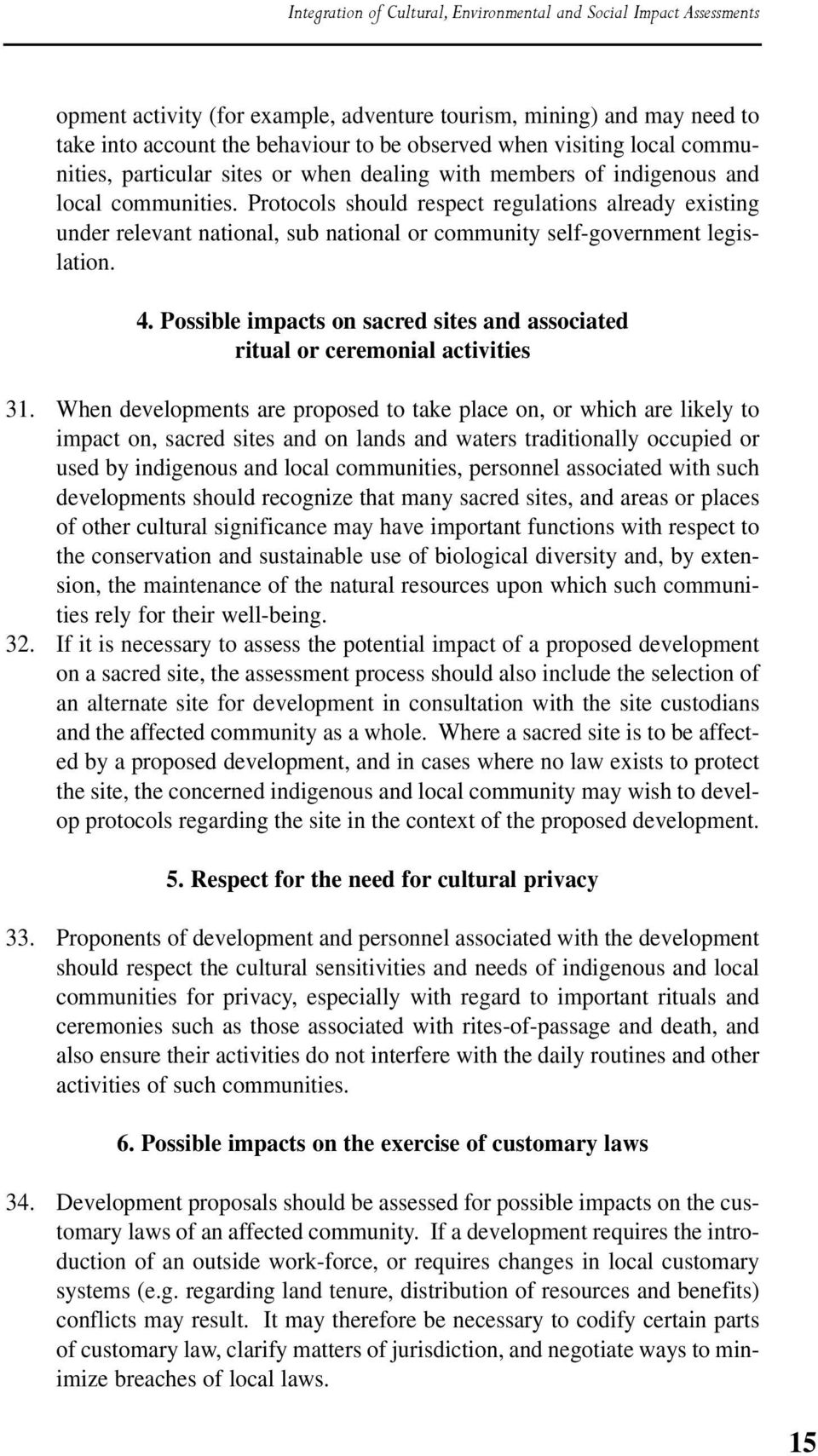 Protocols should respect regulations already existing under relevant national, sub national or community self-government legislation. 4.