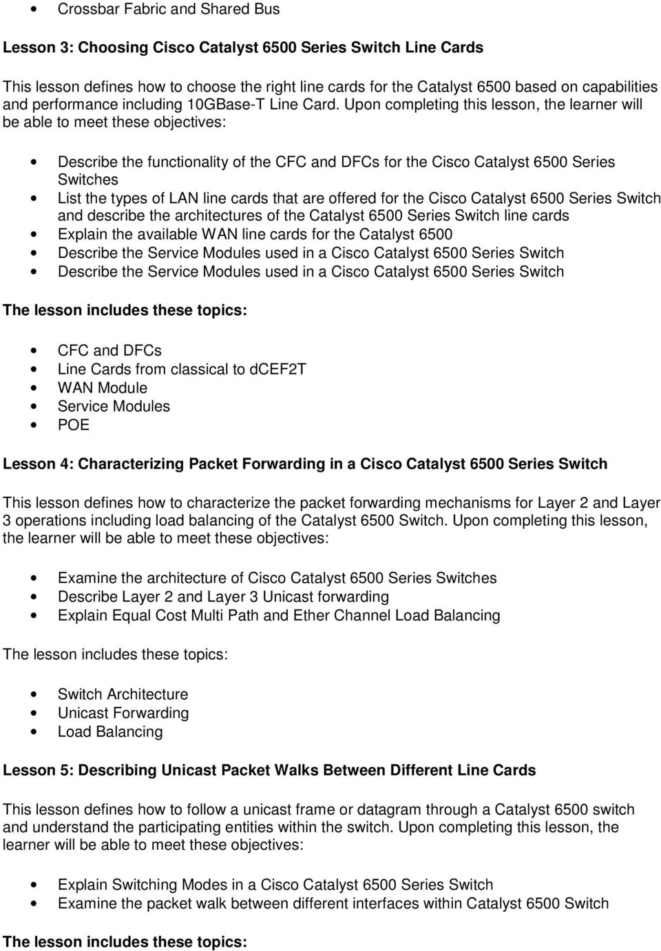 Upon completing this lesson, the learner will be able to meet these objectives: Describe the functionality of the CFC and DFCs for the Cisco Catalyst 6500 Series Switches List the types of LAN line