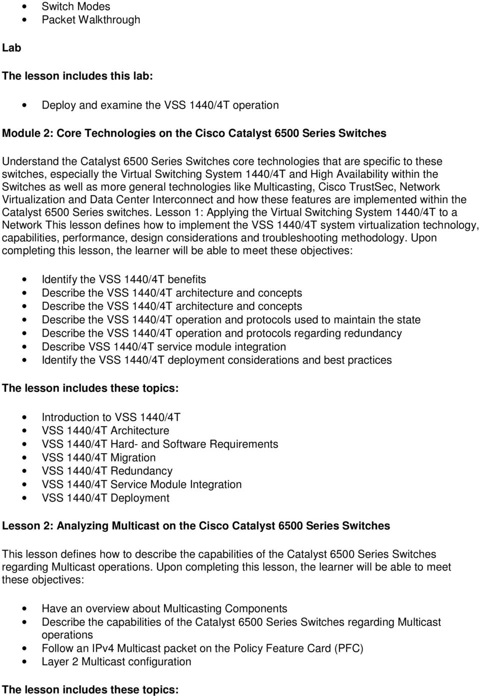 technologies like Multicasting, Cisco TrustSec, Network Virtualization and Data Center Interconnect and how these features are implemented within the Catalyst 6500 Series switches.