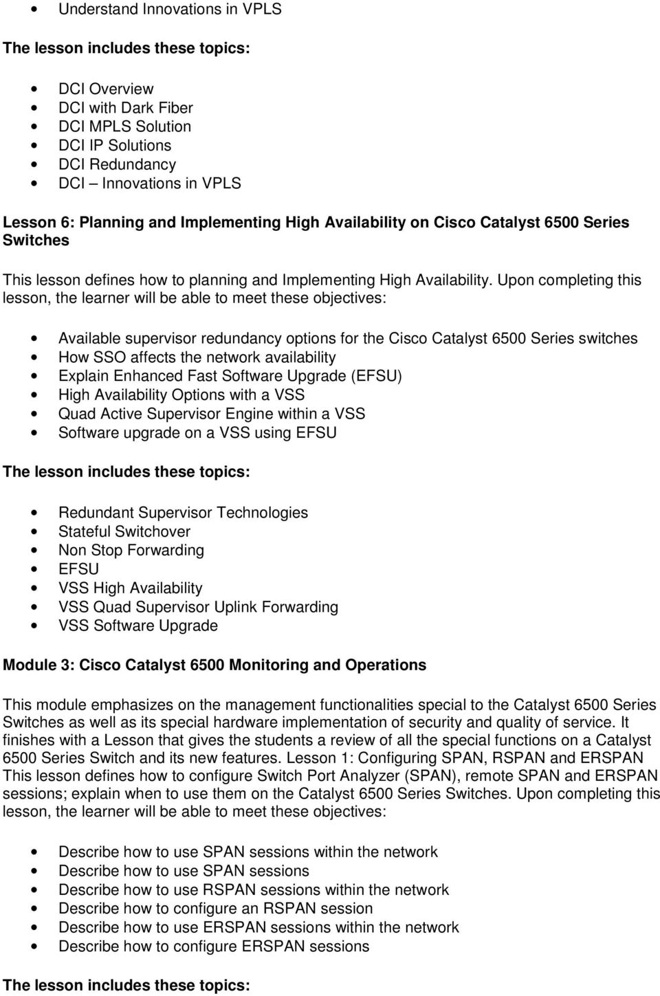 Upon completing this lesson, the learner will be able to meet these objectives: Available supervisor redundancy options for the Cisco Catalyst 6500 Series switches How SSO affects the network