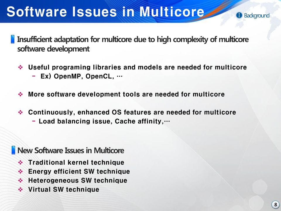 enhanced OS features are needed for multicore - Load balancing issue, Cache affinity,