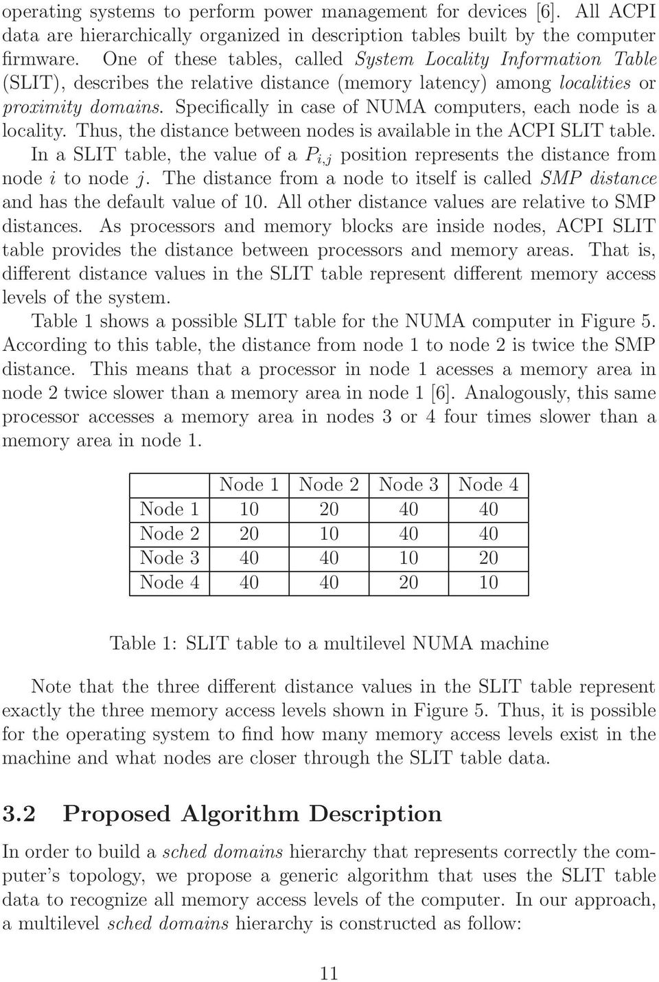 Specifically in case of NUMA computers, each node is a locality. Thus, the distance between nodes is available in the ACPI SLIT table.