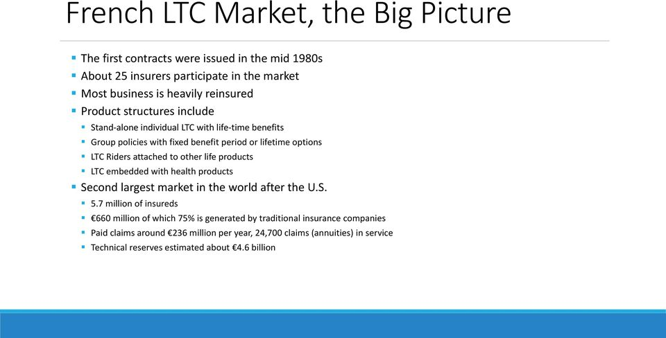other life products LTC embedded with health products Second largest market in the world after the U.S. 5.