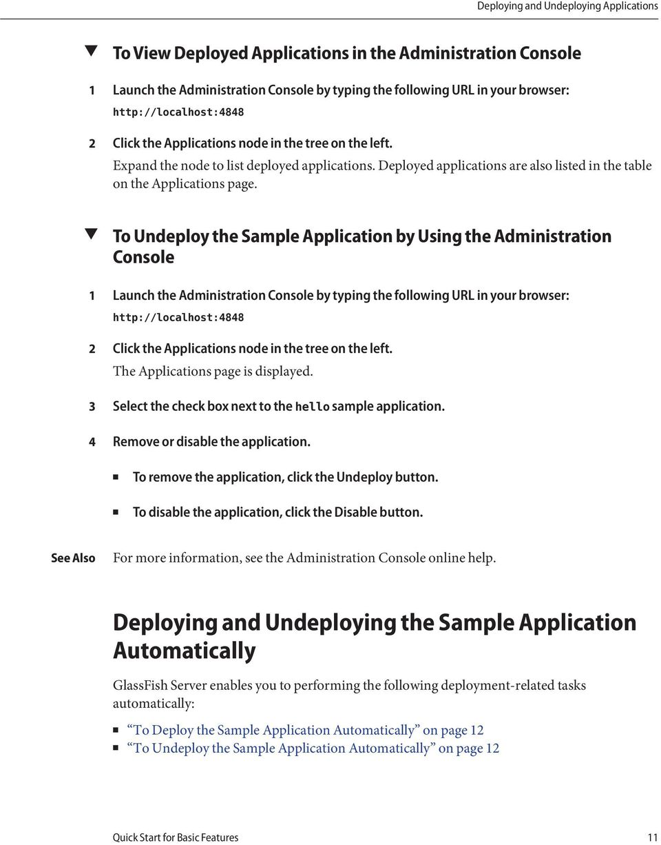 3 4 To Undeploy the Sample Application by Using the Administration Console Launch the Administration Console by typing the following URL in your browser: http://localhost:4848 Click the Applications