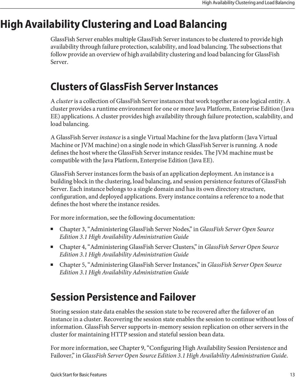 Clusters of GlassFish Server Instances A cluster is a collection of GlassFish Server instances that work together as one logical entity.