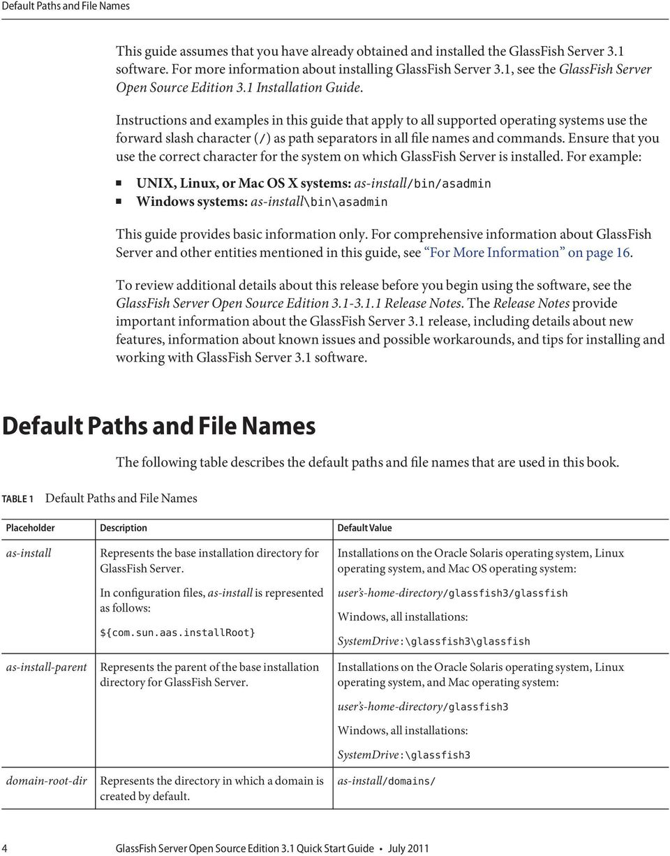 Instructions and examples in this guide that apply to all supported operating systems use the forward slash character (/) as path separators in all file names and commands.