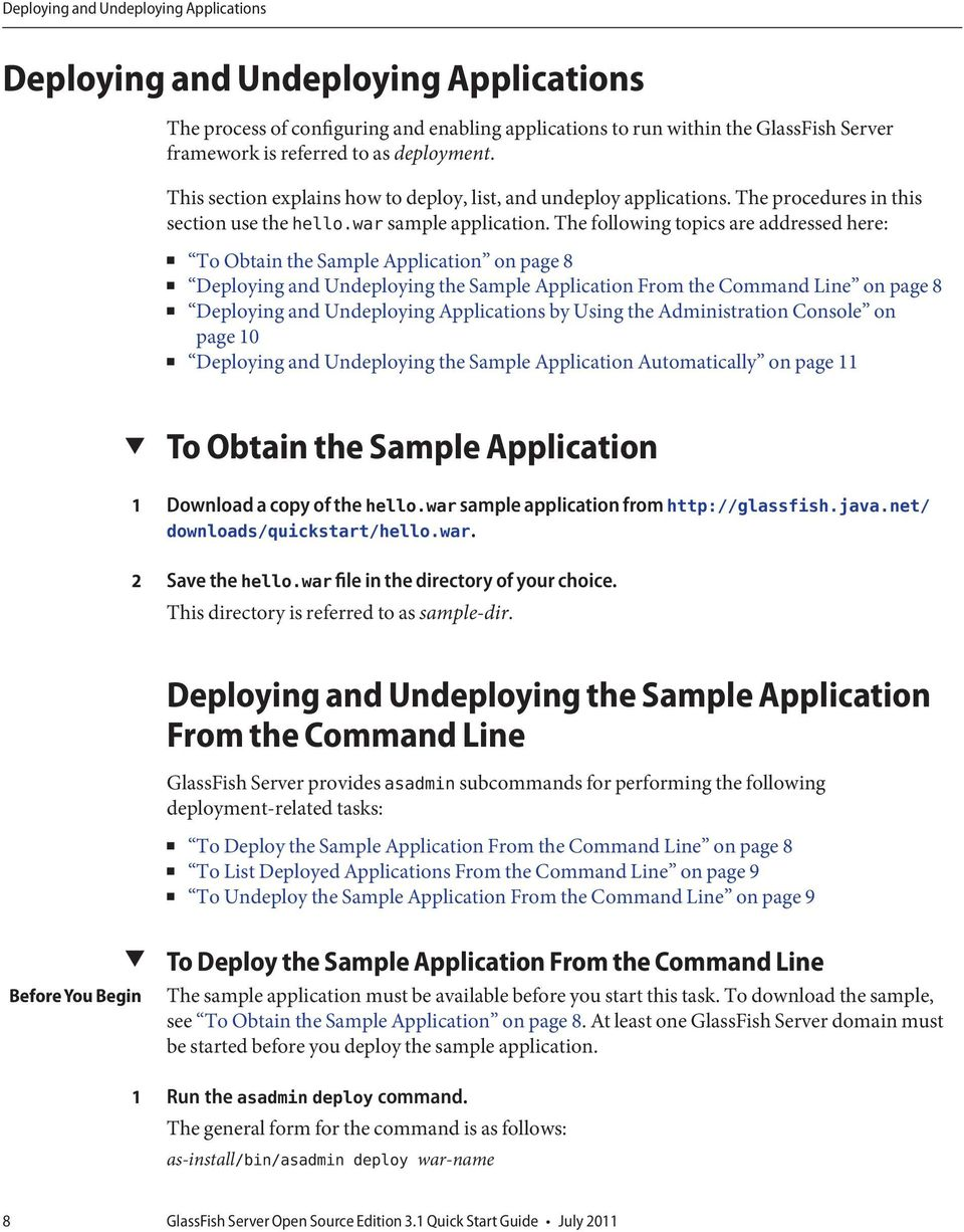 The following topics are addressed here: To Obtain the Sample Application on page 8 Deploying and Undeploying the Sample Application From the Command Line on page 8 Deploying and Undeploying