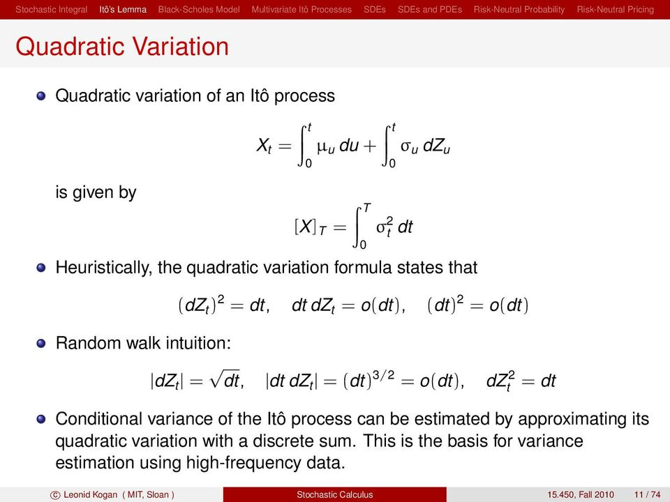 dz 2 = d Condiional variance of he Iô process can be esimaed by approximaing is quadraic variaion wih a discree sum.