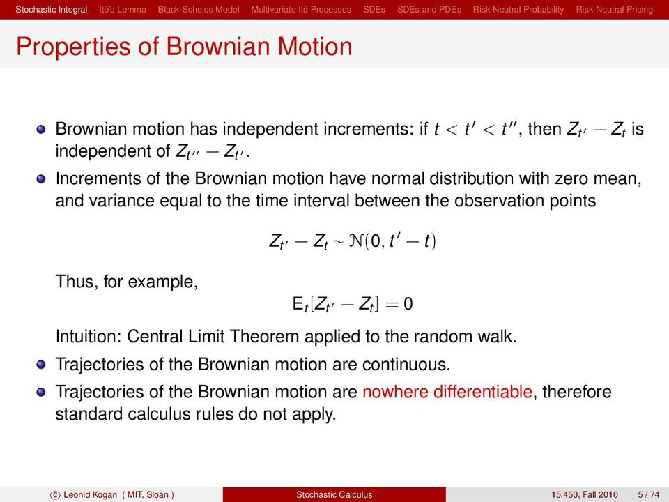 for example, Z Z N(0, ) E [Z Z ] = 0 Inuiion: Cenral Limi Theorem applied o he random walk. Trajecories of he Brownian moion are coninuous.
