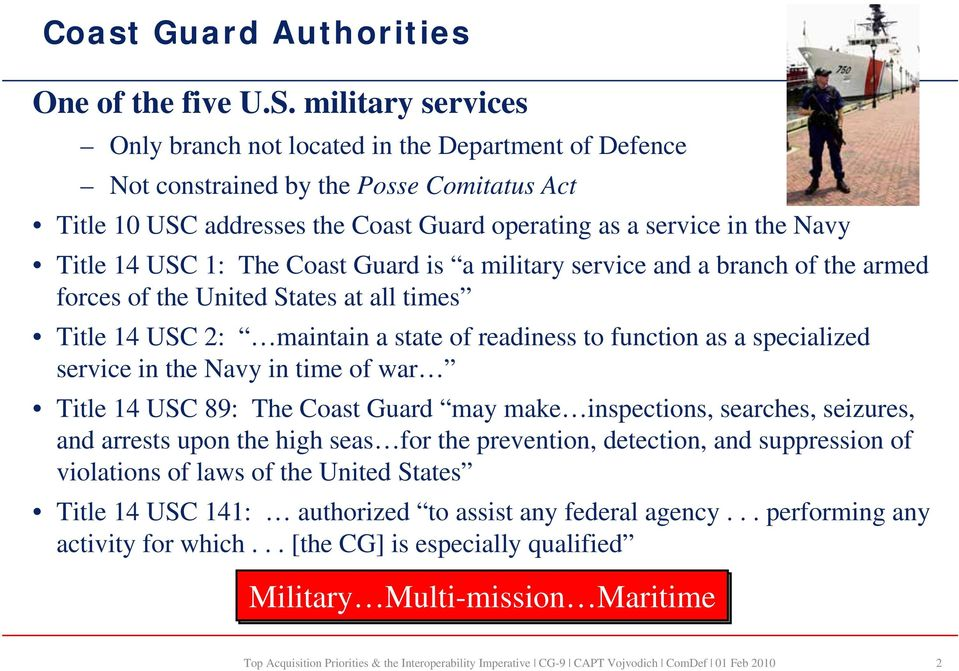 USC 1: The Coast Guard is a military service and a branch of the armed forces of the United States at all times Title 14 USC 2: maintain a state of readiness to function as a specialized service in