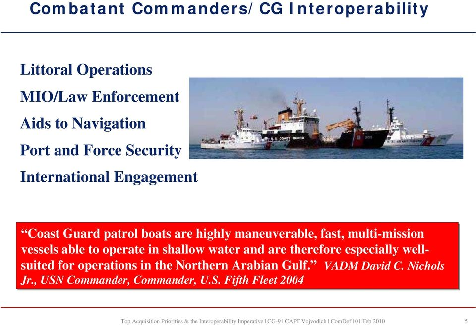 multi-mission vessels able to operate in shallow water and are therefore especially well- suited for