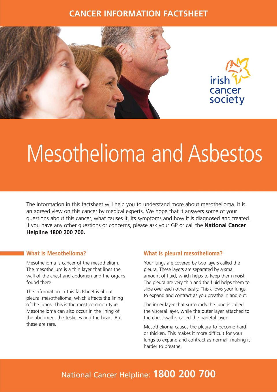 If you have any other questions or concerns, please ask your GP or call the National Cancer Helpline 1800 200 700. What is Mesothelioma? Mesothelioma is cancer of the mesothelium.