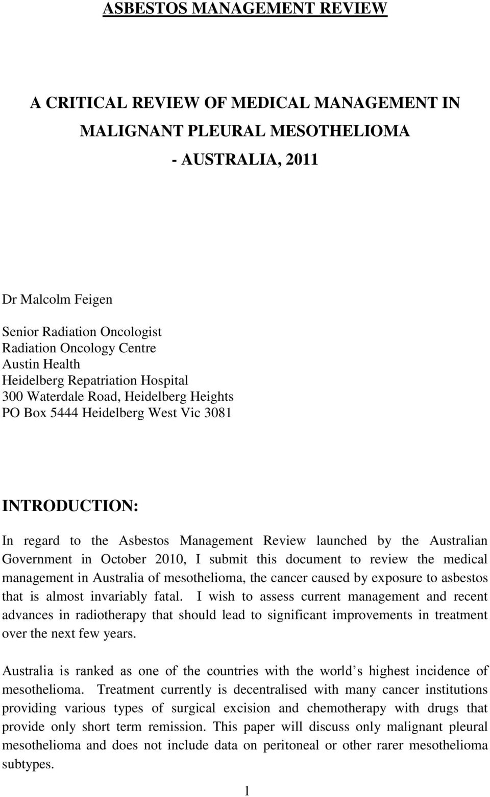 Australian Government in October 2010, I submit this document to review the medical management in Australia of mesothelioma, the cancer caused by exposure to asbestos that is almost invariably fatal.