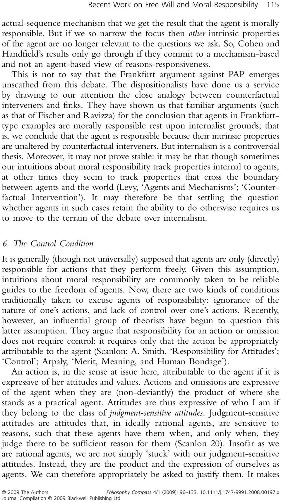 So, Cohen and Handfield s results only go through if they commit to a mechanism-based and not an agent-based view of reasons-responsiveness.
