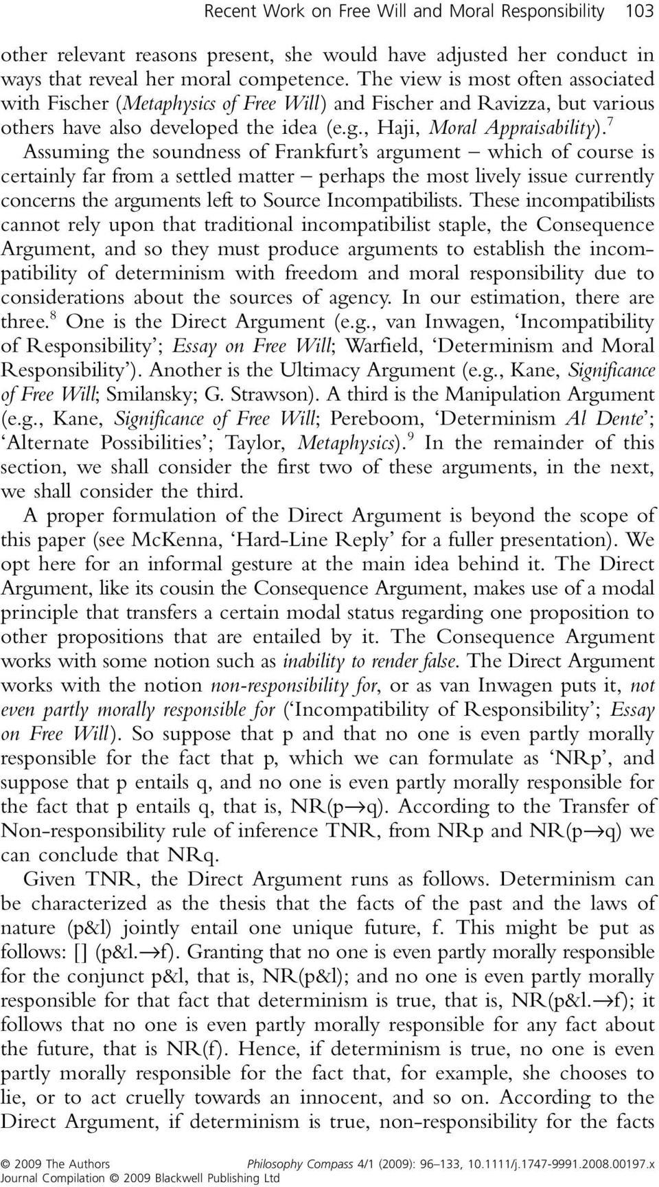 7 Assuming the soundness of Frankfurt s argument which of course is certainly far from a settled matter perhaps the most lively issue currently concerns the arguments left to Source Incompatibilists.